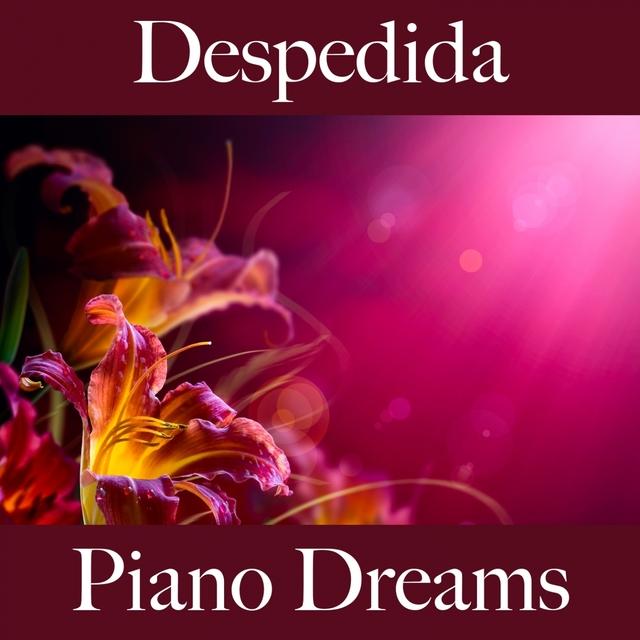 Despedida: Piano Dreams - La Mejor Música Para Sentirse Mejor