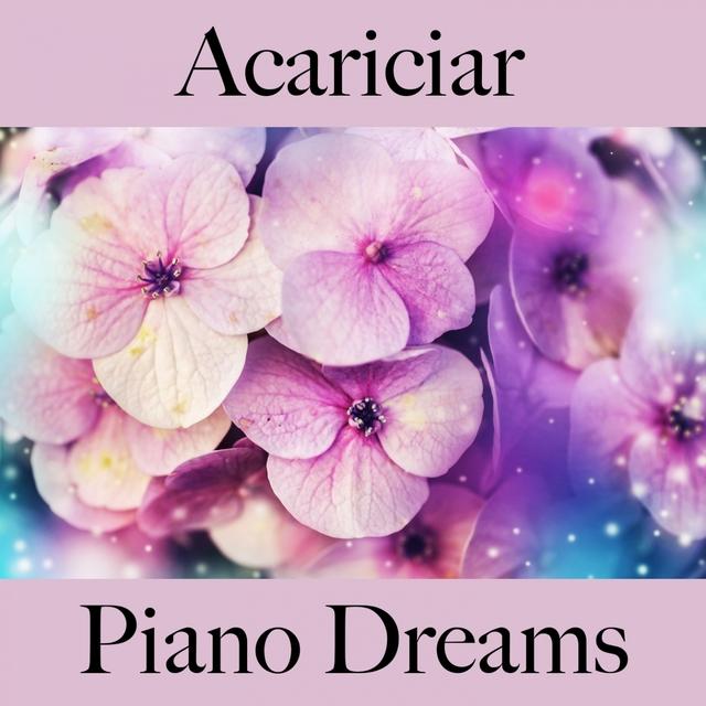 Acariciar: Piano Dreams - La Mejor Música Para El Tiempo Sensual Entre Dos