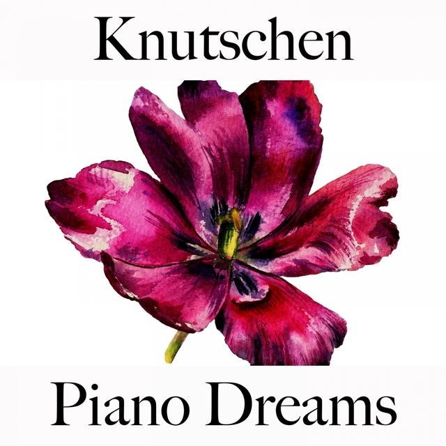 Knutschen: Piano Dreams - Die Beste Musik Für Die Sinnliche Zeit Zu Zweit