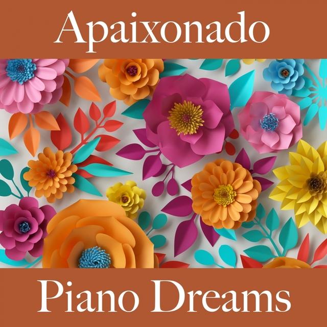 Apaixonado: Piano Dreams - A Melhor Música Para Momentos Sensuais A Dois