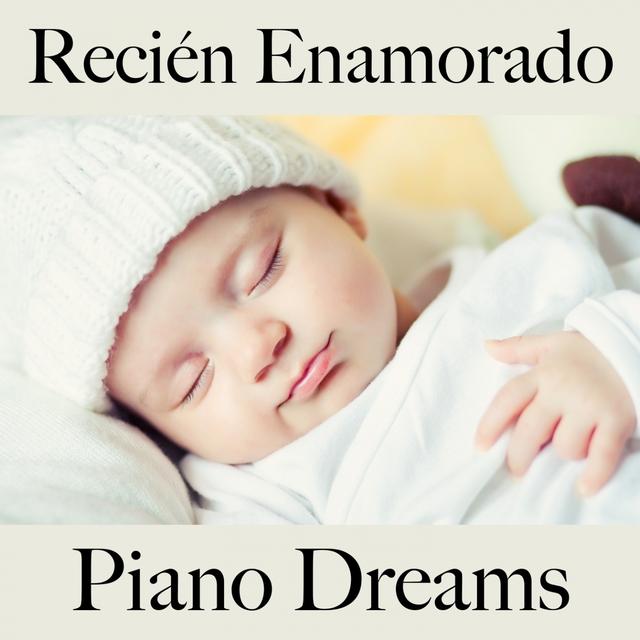 Recién Enamorado: Piano Dreams - La Mejor Música Para El Tiempo Entre Dos