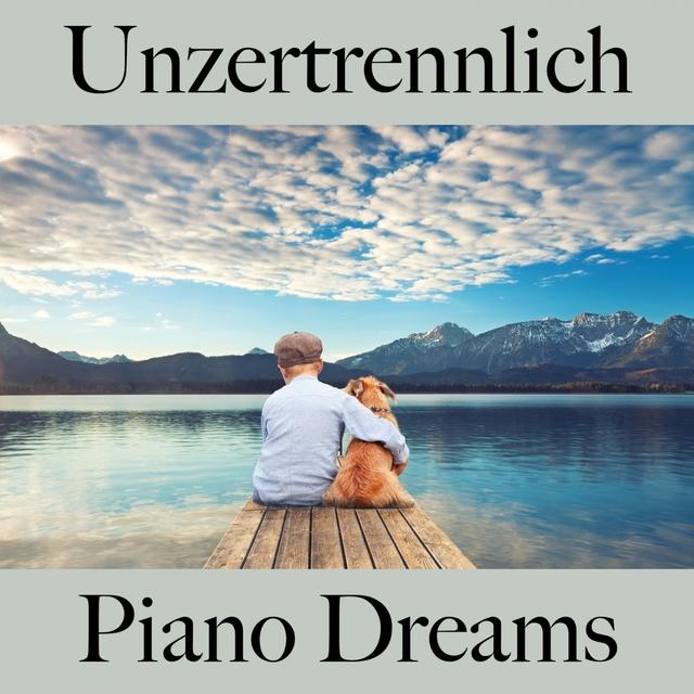 Unzertrennlich: Piano Dreams - Die Beste Musik Für Die Zeit Zu Zweit