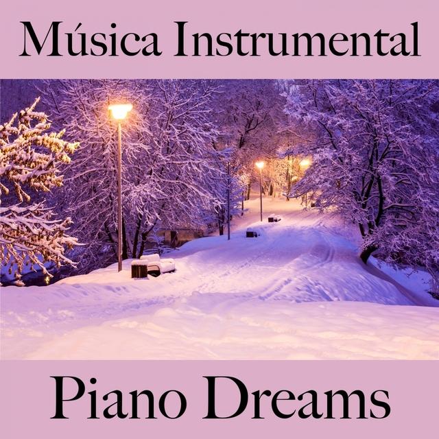Música Instrumental: Piano Dreams - Los Mejores Sonidos Para Relajarse
