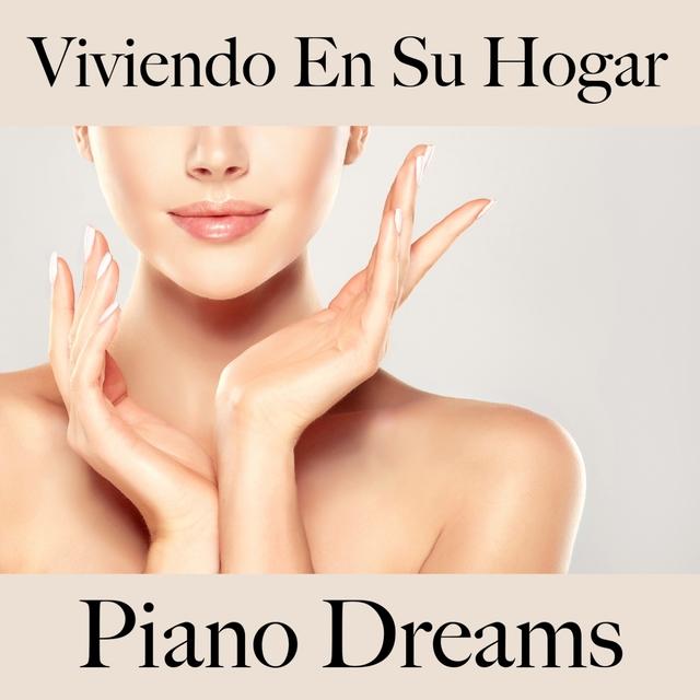 Viviendo En Su Hogar: Piano Dreams - La Mejor Música Para Relajarse