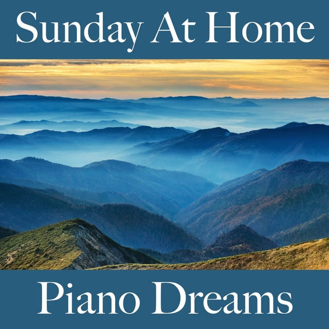 Sunday At Home: Piano Dreams - The Best Music For Relaxation