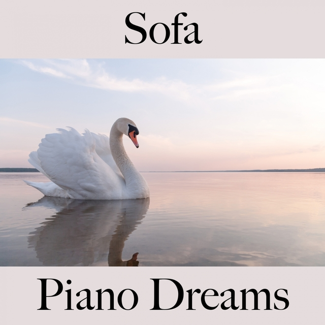 Sofa: Piano Dreams - The Best Music For Relaxation