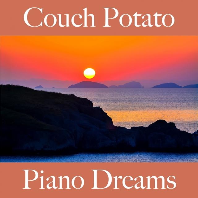 Couch Potato: Piano Dreams - Die Beste Musik Zum Entspannen