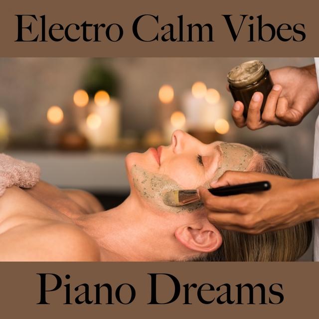 Electro Calm Vibes: Piano Dreams - Die Besten Sounds Zum Entspannen