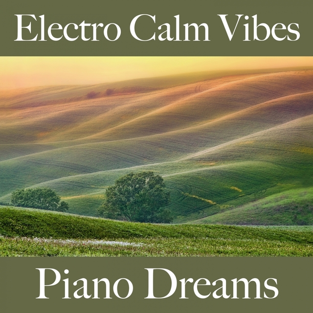 Electro Calm Vibes: Piano Dreams - The Best Sounds For Relaxation
