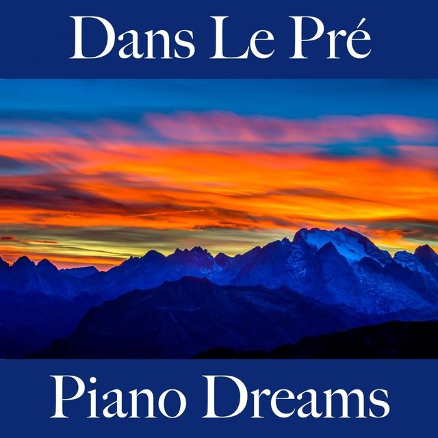 Dans Le Pré: Piano Dreams - La Meilleure Musique Pour Se Détendre