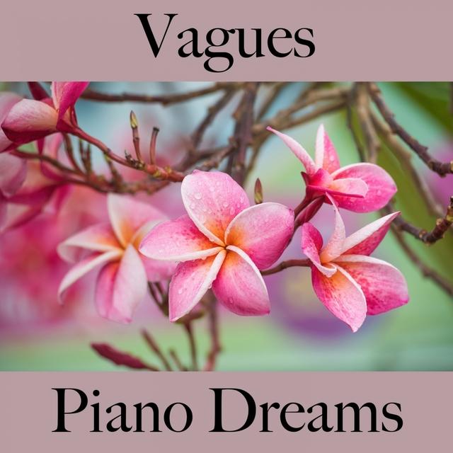 Vagues: Piano Dreams - La Meilleure Musique Pour Se Détendre
