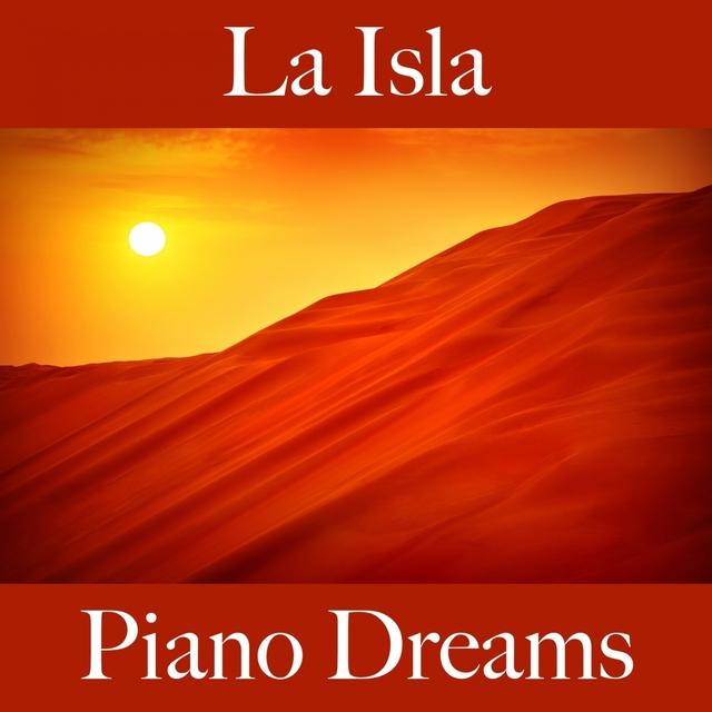 La Isla: Piano Dreams - La Mejor Música Para Descansarse