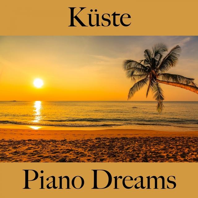 Küste: Piano Dreams - Die Beste Musik Zum Entspannen