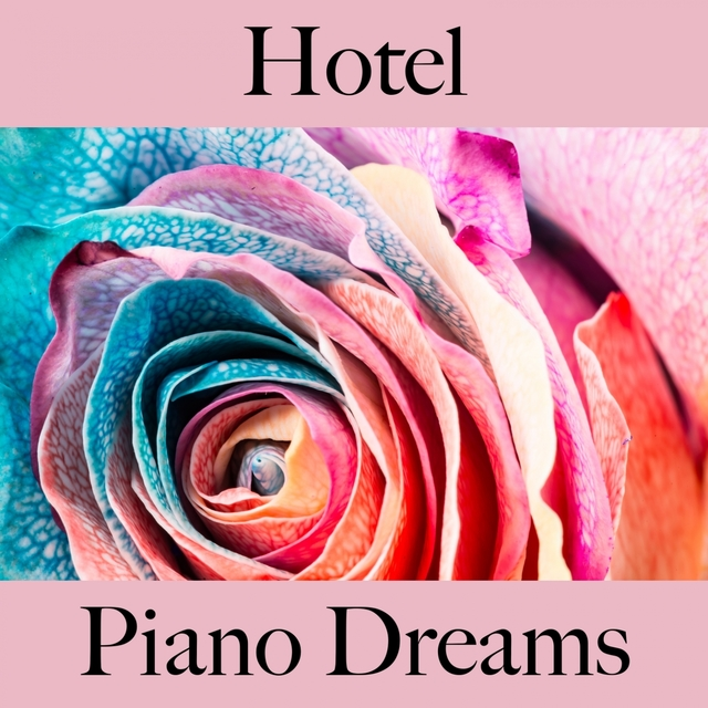 Hotel: Piano Dreams - The Best Sounds For Relaxation