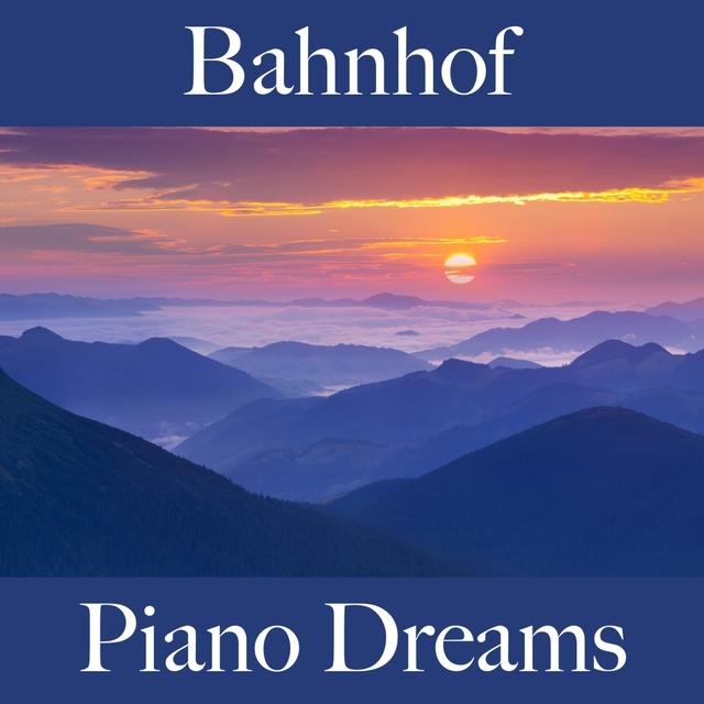 Bahnhof: Piano Dreams - Die Besten Sounds Zum Entspannen