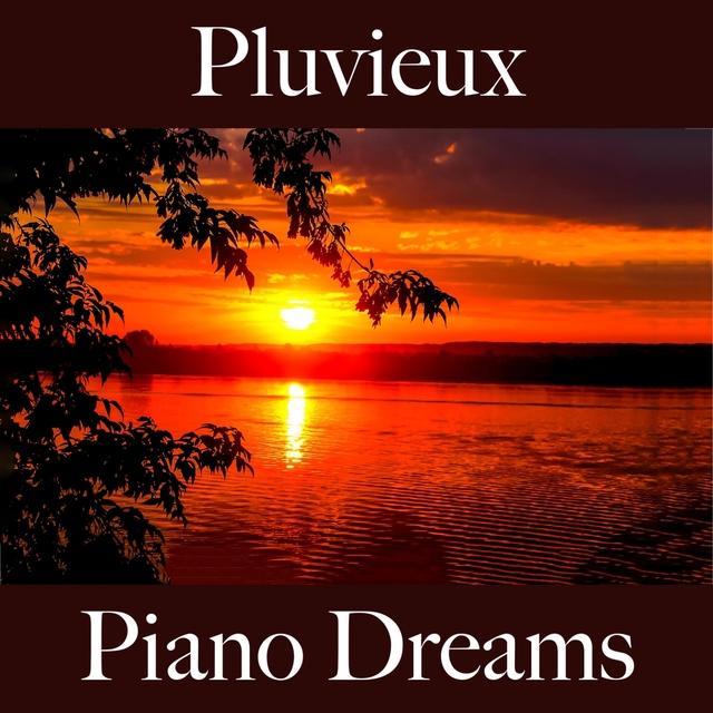 Pluvieux: Piano Dreams - La Meilleure Musique Pour Se Détendre