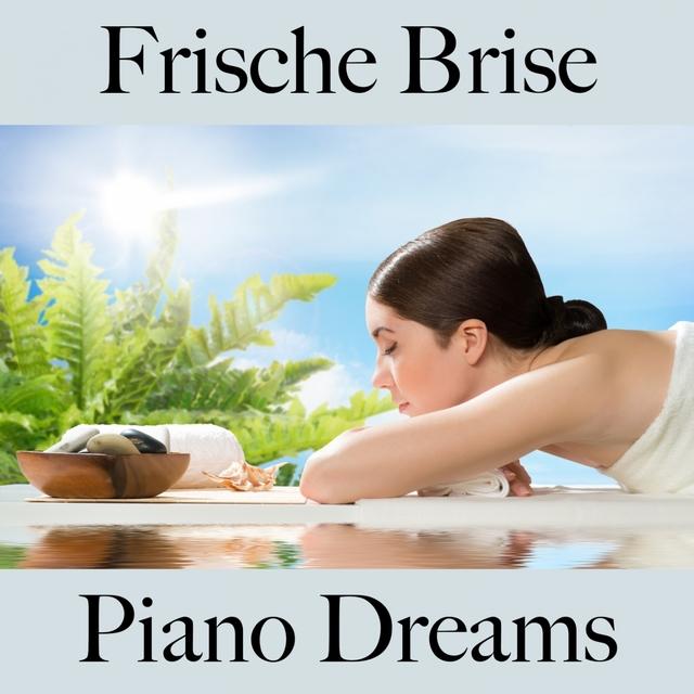 Frische Brise: Piano Dreams - Die Beste Musik Zum Entspannen