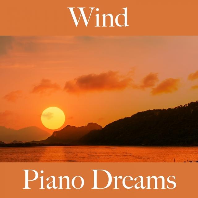 Wind: Piano Dreams - Die Beste Musik Zum Entspannen