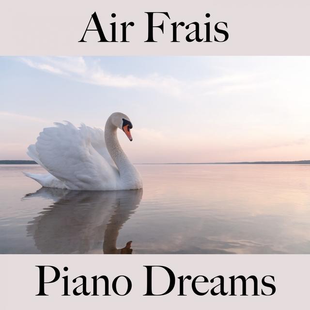 Air Frais: Piano Dreams - La Meilleure Musique Pour Se Détendre