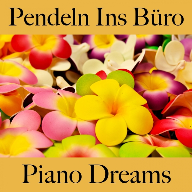 Pendeln Ins Büro: Piano Dreams - Die Besten Sounds Zum Entspannen