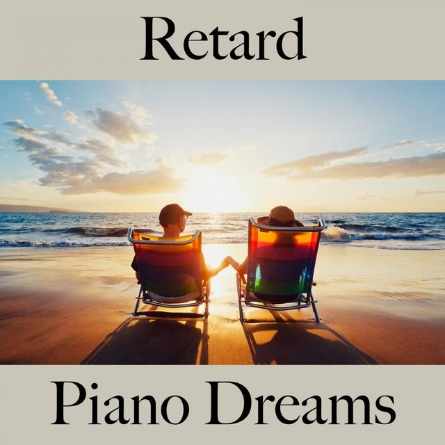Retard: Piano Dreams - Les Meilleurs Sons Pour Se Détendre