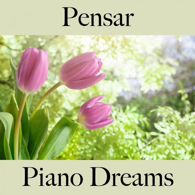 Pensar: Piano Dreams - La Mejor Música Para Descansarse