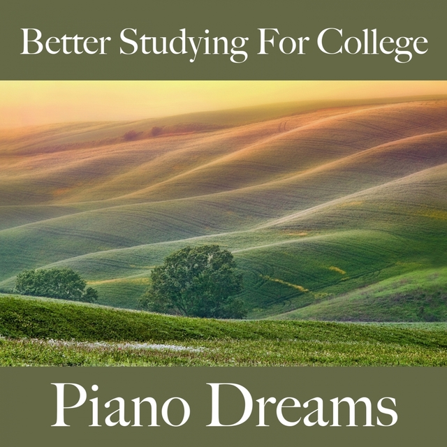 Better Studying For College: Piano Dreams - The Best Music For Relaxation