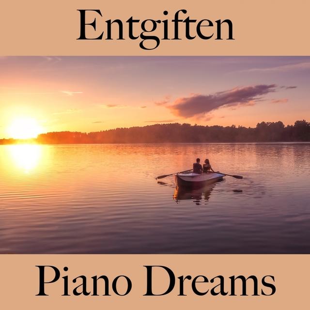 Entgiften: Piano Dreams - Die Beste Musik Zum Entspannen