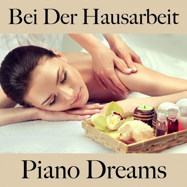 Couverture de Bei Der Hausarbeit: Piano Dreams - Die Beste Musik Zum Entspannen