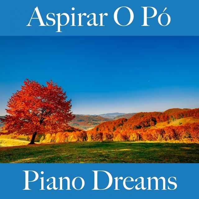 Couverture de Aspirar O Pó: Piano Dreams - A Melhor Música Para Relaxar