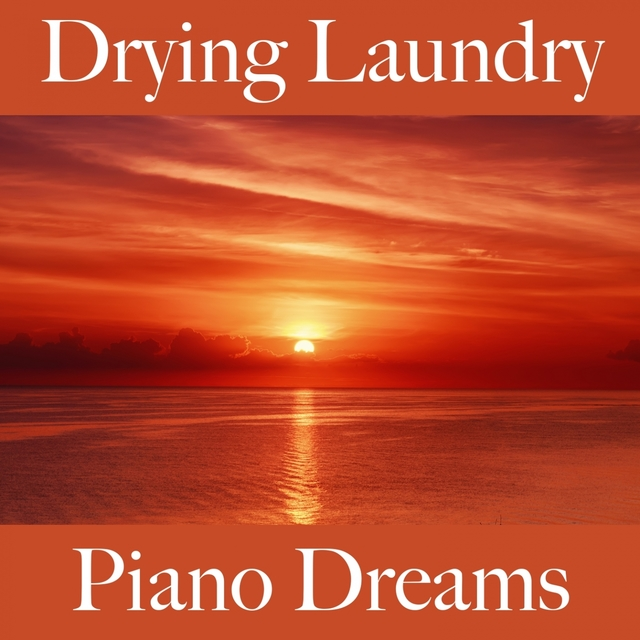Drying Laundry: Piano Dreams - The Best Music For Relaxation