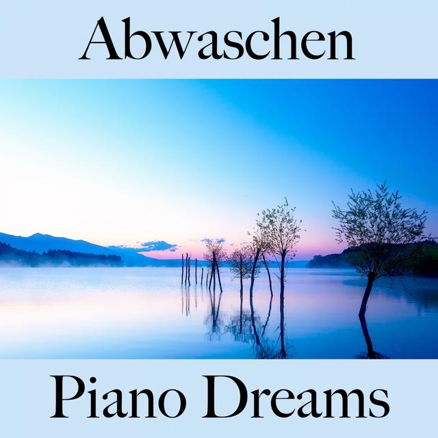 Couverture de Abwaschen: Piano Dreams - Die Beste Musik Zum Entspannen