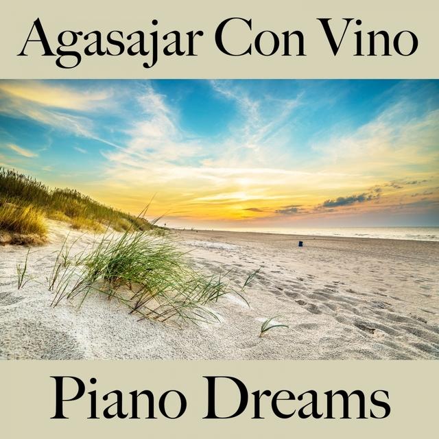 Couverture de Agasajar Con Vino: Piano Dreams - Los Mejores Sonidos Para Descancarse