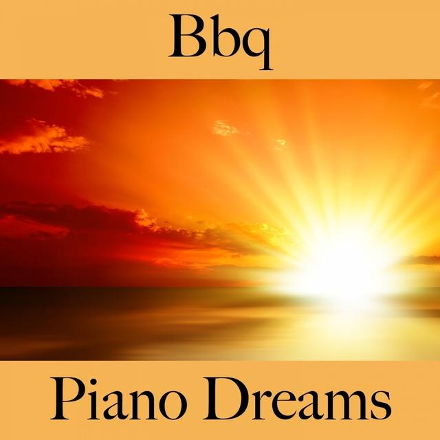 Couverture de Bbq: Piano Dreams - Die Besten Sounds Zum Entspannen