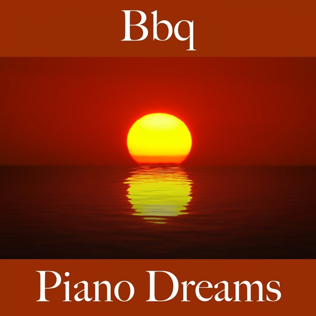 Couverture de Bbq: Piano Dreams - The Best Sounds For Relaxation