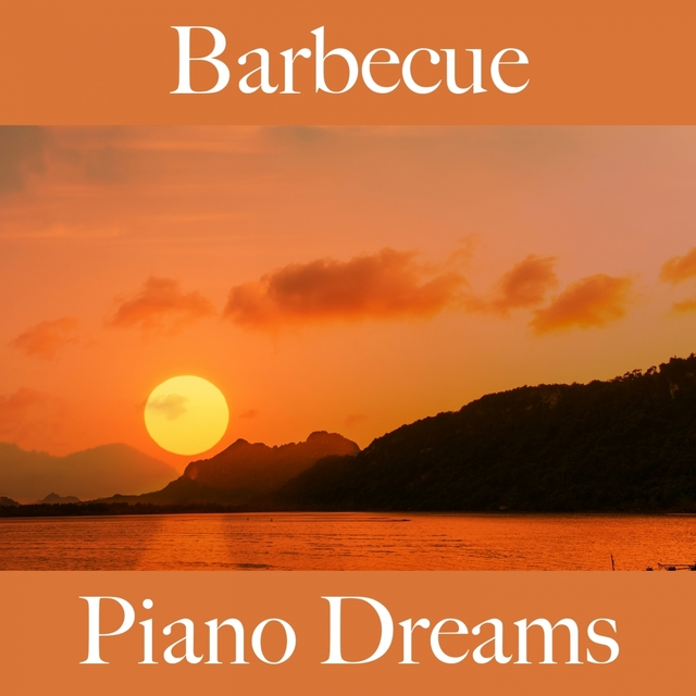 Couverture de Barbecue: Piano Dreams - Les Meilleurs Sons Pour Se Détendre
