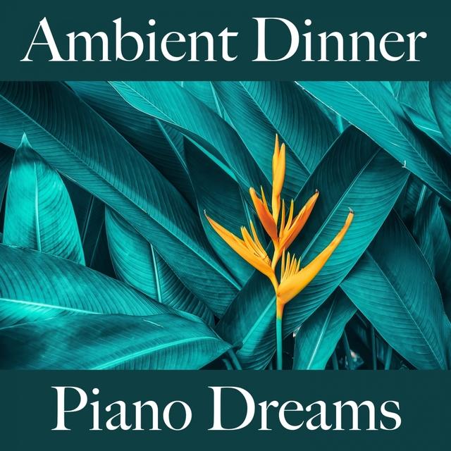 Couverture de Ambient Dinner: Piano Dreams - Die Besten Sounds Zum Entspannen