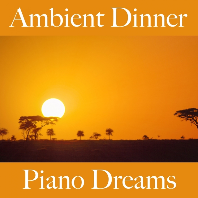 Couverture de Ambient Dinner: Piano Dreams - The Best Sounds For Relaxation
