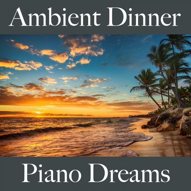 Couverture de Ambient Dinner: Piano Dreams - Les Meilleurs Sons Pour Se Détendre