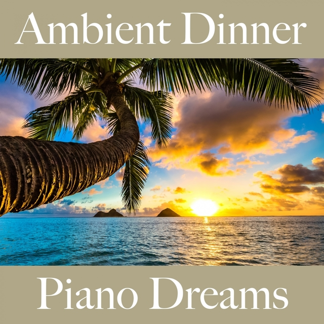 Couverture de Ambient Dinner: Piano Dreams - Os Melhores Sons Para Relaxar