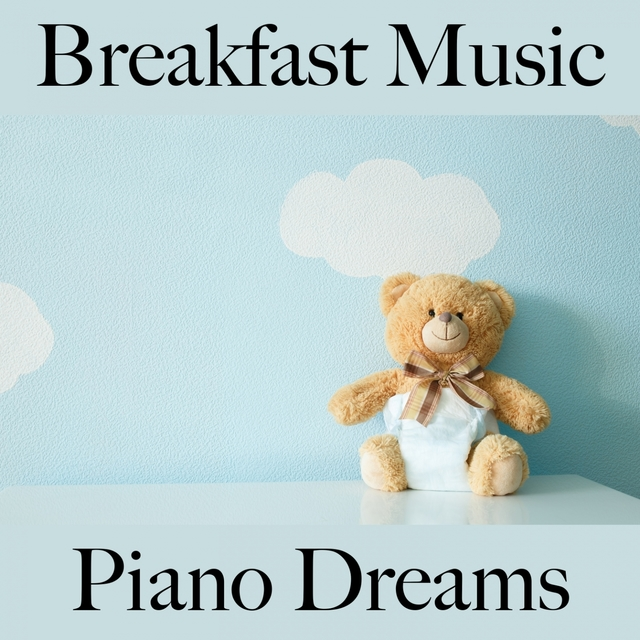 Couverture de Breakfast Music: Piano Dreams - Die Besten Sounds Zum Entspannen