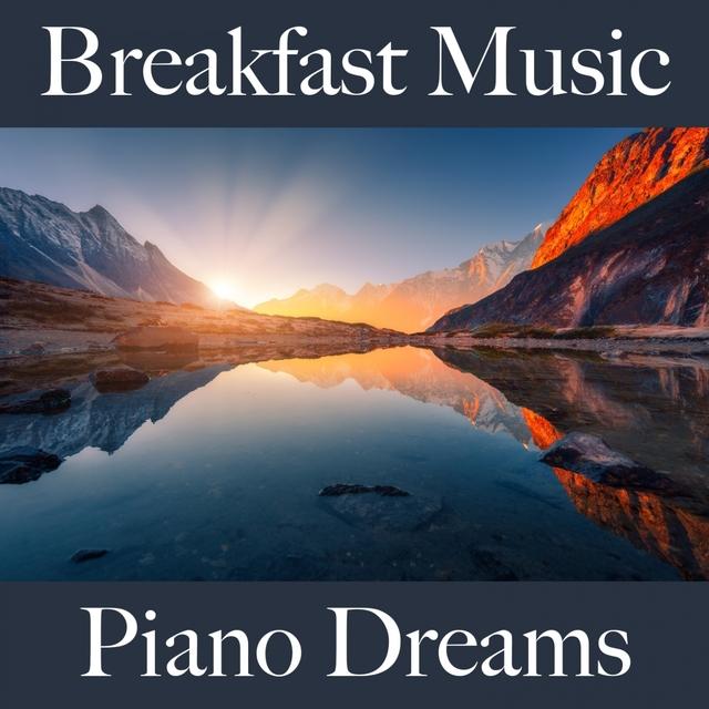 Breakfast Music: Piano Dreams - Os Melhores Sons Para Relaxar