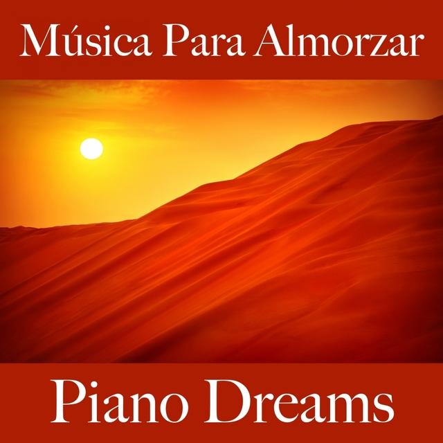 Música Para Almorzar: Piano Dreams - Los Mejores Sonidos Para Descancarse