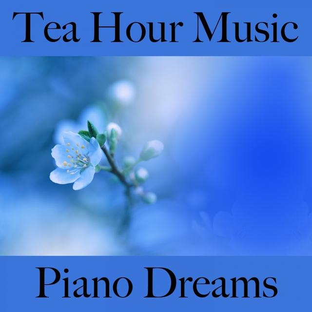 Tea Hour Music: Piano Dreams - Os Melhores Sons Para Relaxar