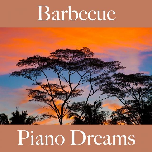 Couverture de Barbecue: Piano Dreams - Die Besten Sounds Zum Entspannen