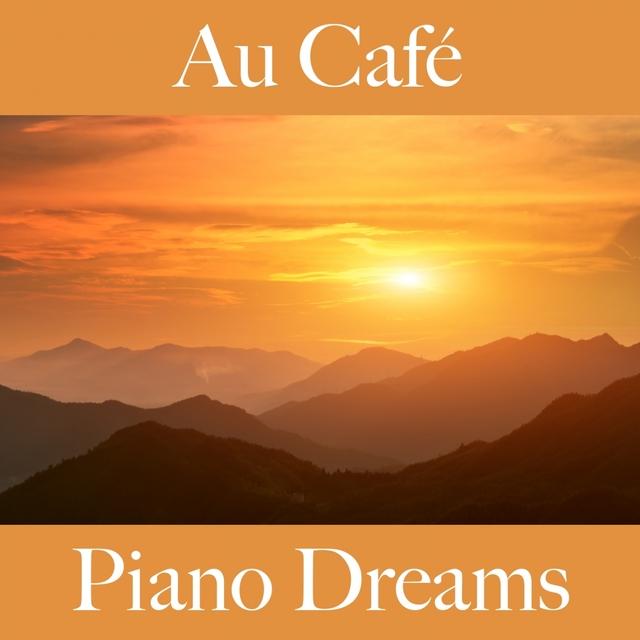 Couverture de Au Café: Piano Dreams - Les Meilleurs Sons Pour Se Détendre