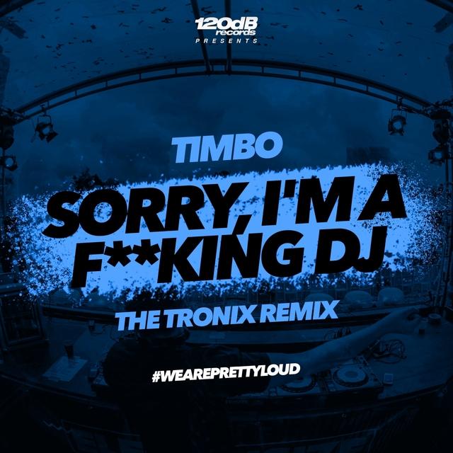 Sorry, I'm a F**king DJ [The Tronix Remix]