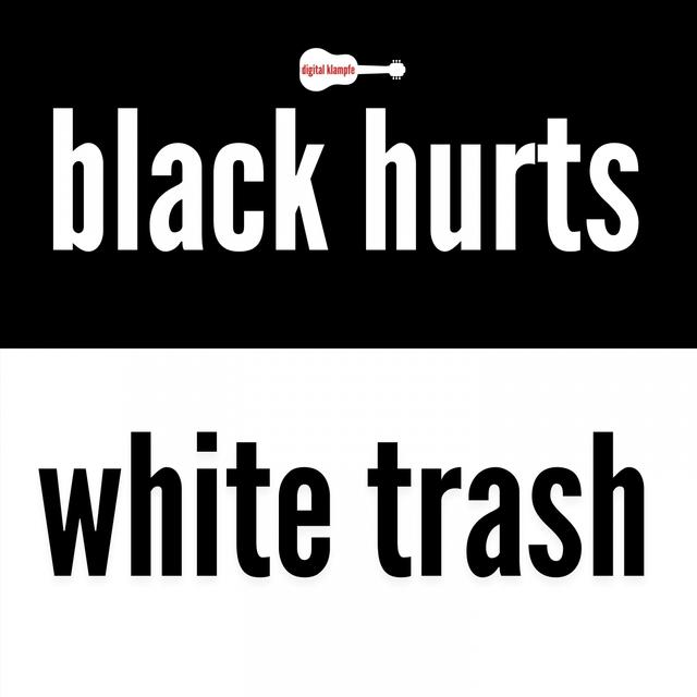 Black Hurts White Trash