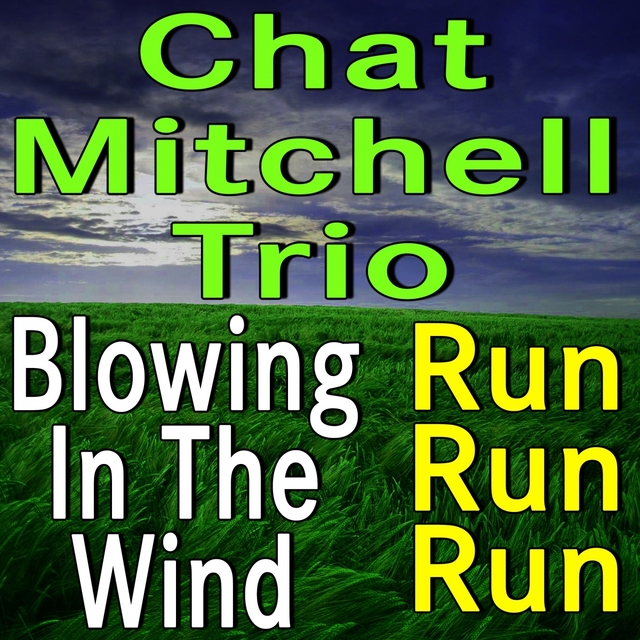 Chat Mitchell Trio Blowing In The Wind and Run Run Run