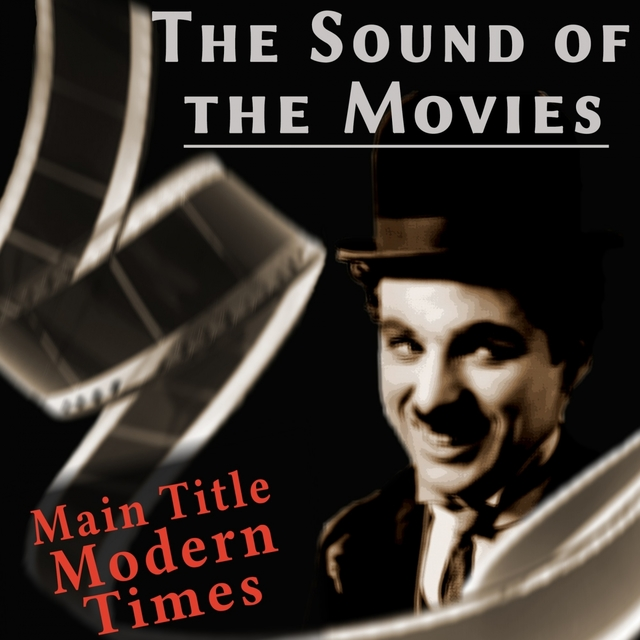 The Sound of the Movies: Charlie Chaplin (Main Title Modern Times)